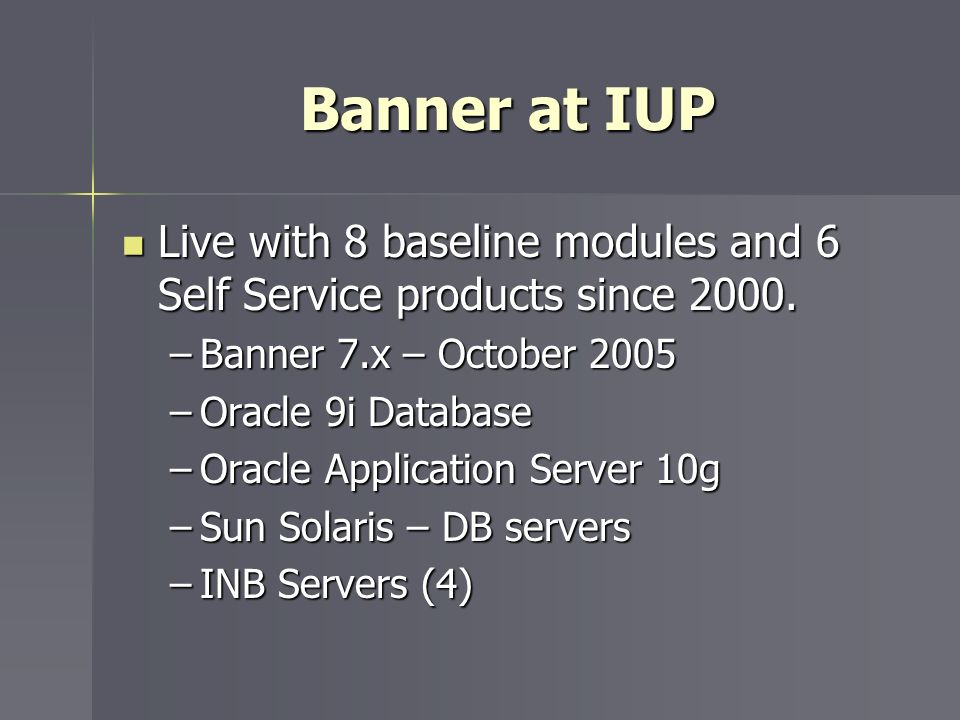 Banner at IUP Live with 8 baseline modules and 6 Self Service products since 2000. Live with 8 baseline modules and 6 Self Service products since 2000