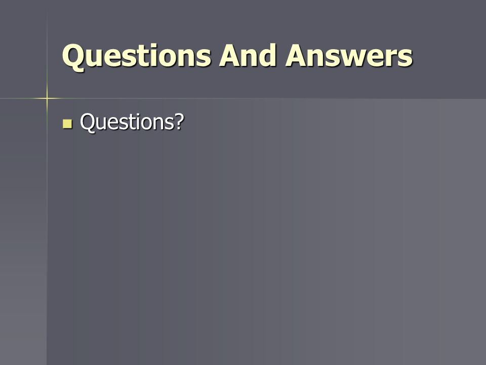 Questions And Answers Questions? Questions?
