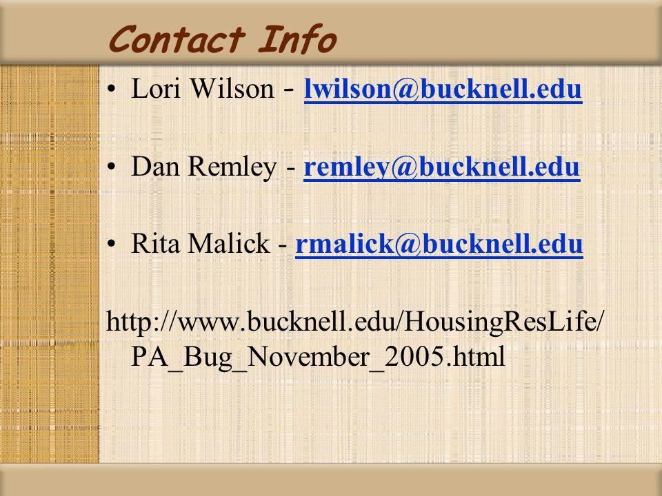 Contact Info Lori Wilson - lwilson@bucknell.edu lwilson@bucknell.edu Dan Remley - remley@bucknell.eduremley@bucknell.edu Rita Malick - rmalick@bucknell.edurmalick@bucknell.edu http://www.bucknell.edu/HousingResLife/ PA_Bug_November_2005.html