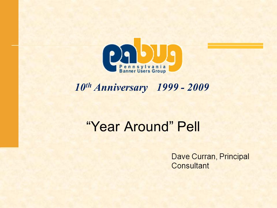10 th Anniversary 1999 - 2009 Year Around Pell Dave Curran, Principal Consultant