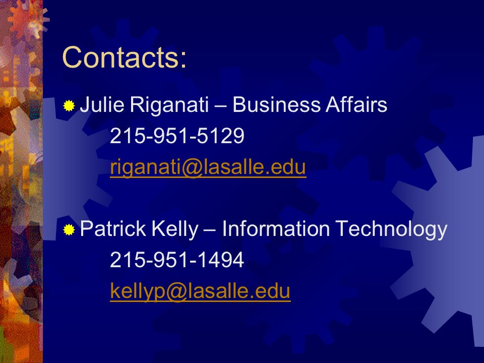 Contacts: Julie Riganati – Business Affairs 215-951-5129 riganati@lasalle.edu Patrick Kelly – Information Technology 215-951-1494 kellyp@lasalle.edu