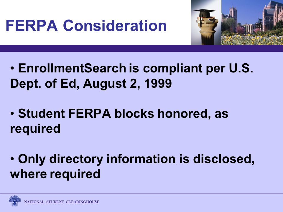 NATIONAL STUDENT CLEARINGHOUSE FERPA Consideration EnrollmentSearch is compliant per U.S.