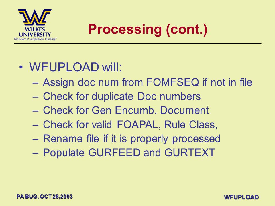 PA BUG, OCT 28,2003 WFUPLOAD WFUPLOAD will: –Assign doc num from FOMFSEQ if not in file –Check for duplicate Doc numbers –Check for Gen Encumb. Docume