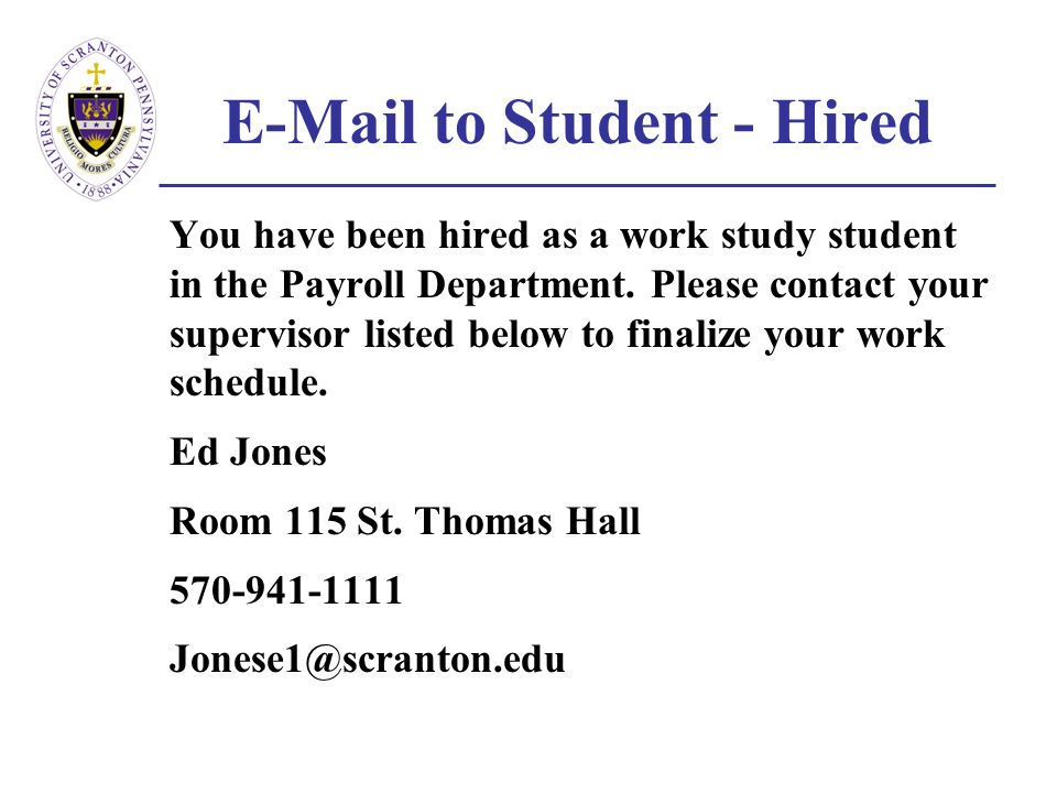 E-Mail to Student - Hired You have been hired as a work study student in the Payroll Department.