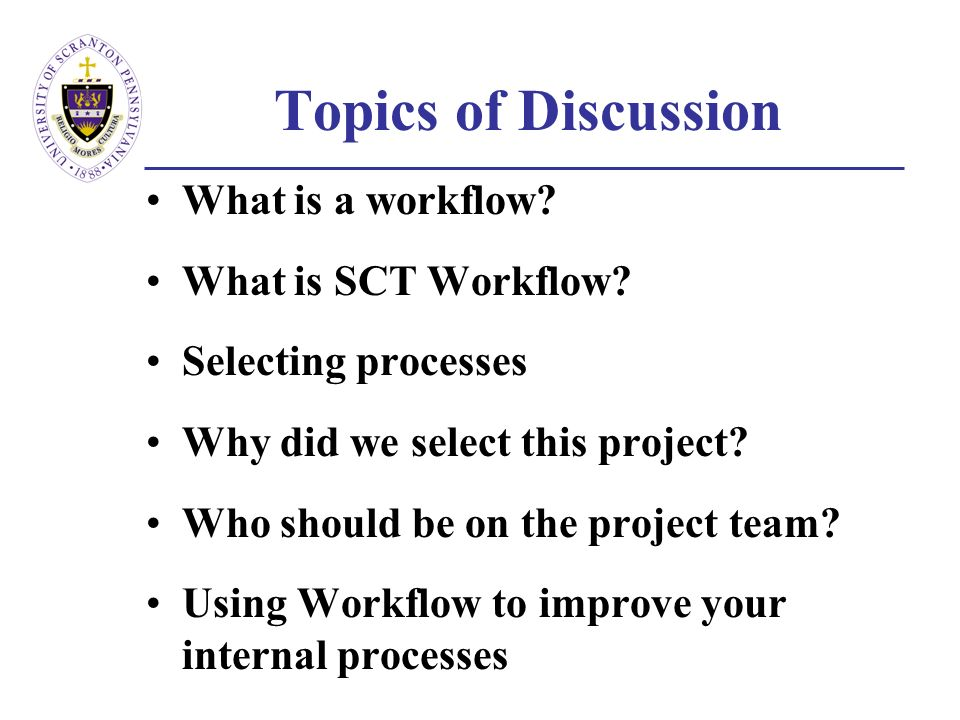 Topics of Discussion What is a workflow. What is SCT Workflow.
