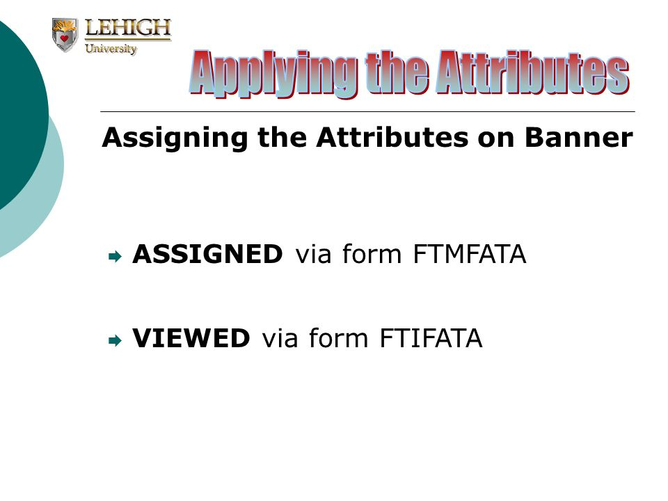 Assigning the Attributes on Banner ASSIGNED via form FTMFATA VIEWED via form FTIFATA