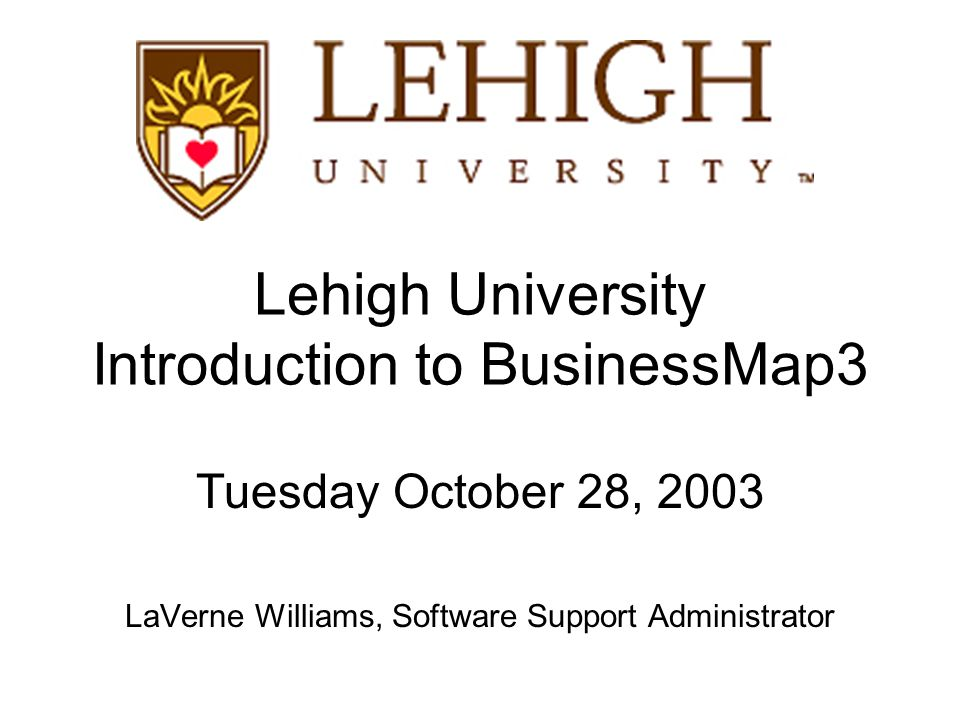 Lehigh University Introduction to BusinessMap3 Tuesday October 28, 2003 LaVerne Williams, Software Support Administrator