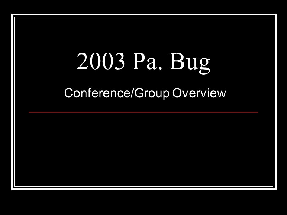 2003 Pa. Bug Conference/Group Overview