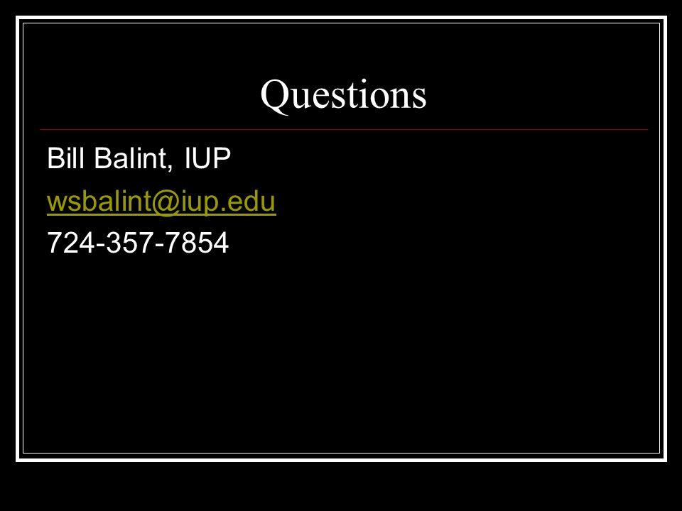 Questions Bill Balint, IUP wsbalint@iup.edu 724-357-7854