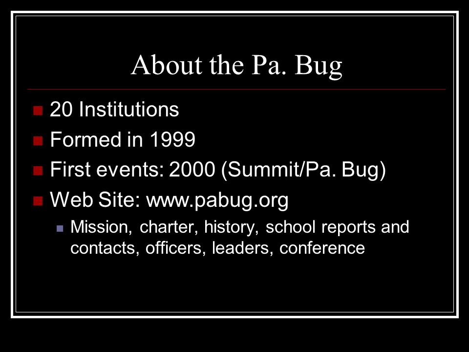 About the Pa. Bug 20 Institutions Formed in 1999 First events: 2000 (Summit/Pa.