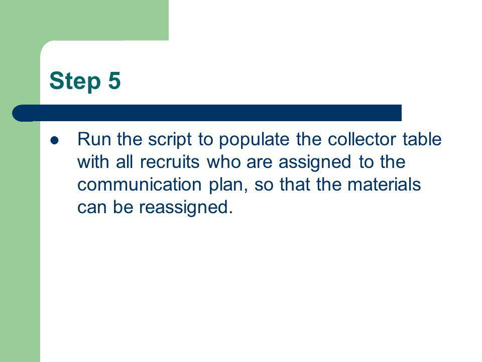 Step 5 Run the script to populate the collector table with all recruits who are assigned to the communication plan, so that the materials can be reass