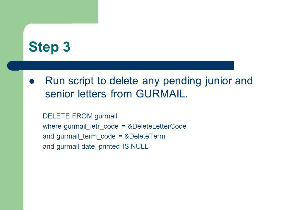 Step 3 Run script to delete any pending junior and senior letters from GURMAIL.