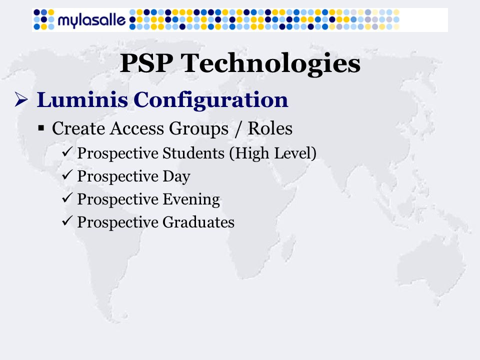 PSP Technologies Luminis Configuration Create Access Groups / Roles Prospective Students (High Level) Prospective Day Prospective Evening Prospective