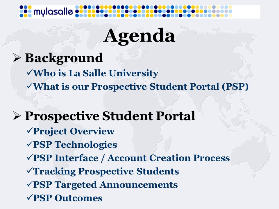 Agenda Background Who is La Salle University What is our Prospective Student Portal (PSP) Prospective Student Portal Project Overview PSP Technologies