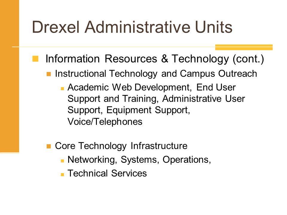 Drexel Administrative Units Information Resources & Technology (cont.) Instructional Technology and Campus Outreach Academic Web Development, End User