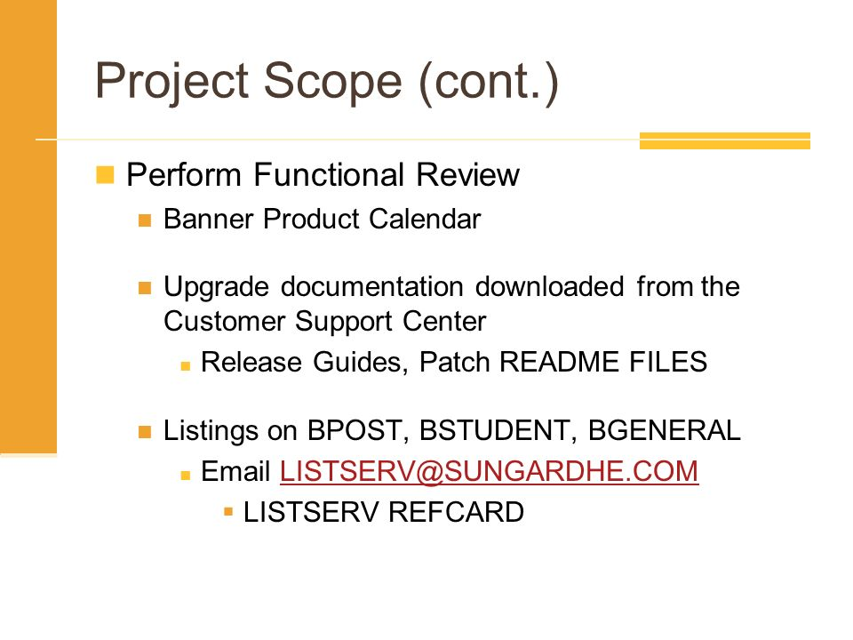 Project Scope (cont.) Perform Functional Review Banner Product Calendar Upgrade documentation downloaded from the Customer Support Center Release Guid