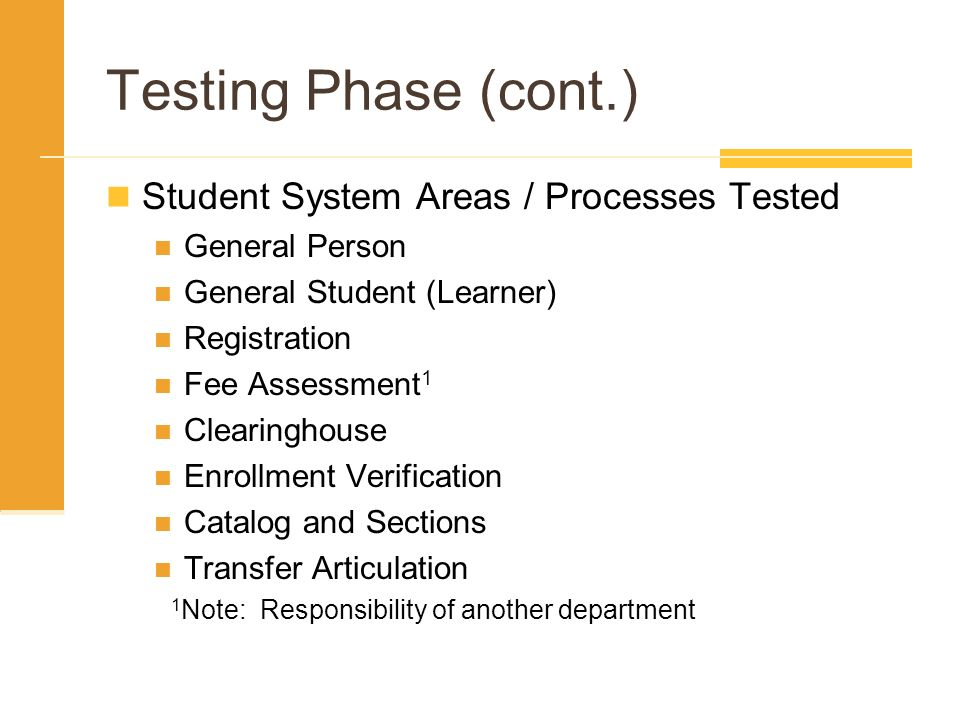Testing Phase (cont.) Student System Areas / Processes Tested General Person General Student (Learner) Registration Fee Assessment 1 Clearinghouse Enr