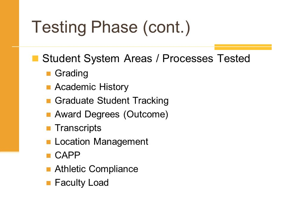 Testing Phase (cont.) Student System Areas / Processes Tested Grading Academic History Graduate Student Tracking Award Degrees (Outcome) Transcripts L