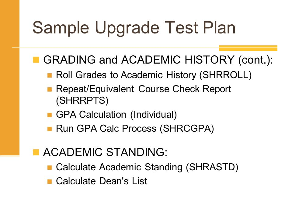 Sample Upgrade Test Plan GRADING and ACADEMIC HISTORY (cont.): Roll Grades to Academic History (SHRROLL) Repeat/Equivalent Course Check Report (SHRRPT