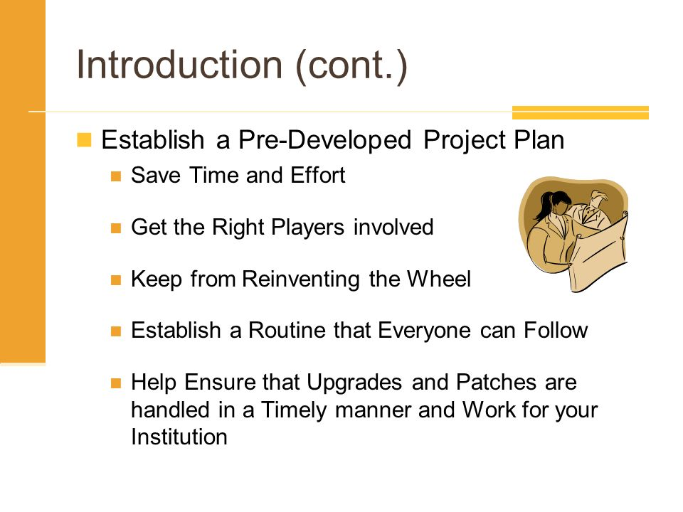Introduction (cont.) Establish a Pre-Developed Project Plan Save Time and Effort Get the Right Players involved Keep from Reinventing the Wheel Establ
