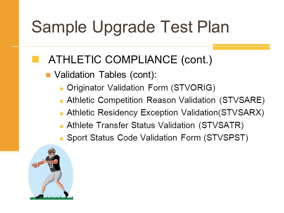 Sample Upgrade Test Plan ATHLETIC COMPLIANCE (cont.) Validation Tables (cont): Originator Validation Form (STVORIG) Athletic Competition Reason Valida