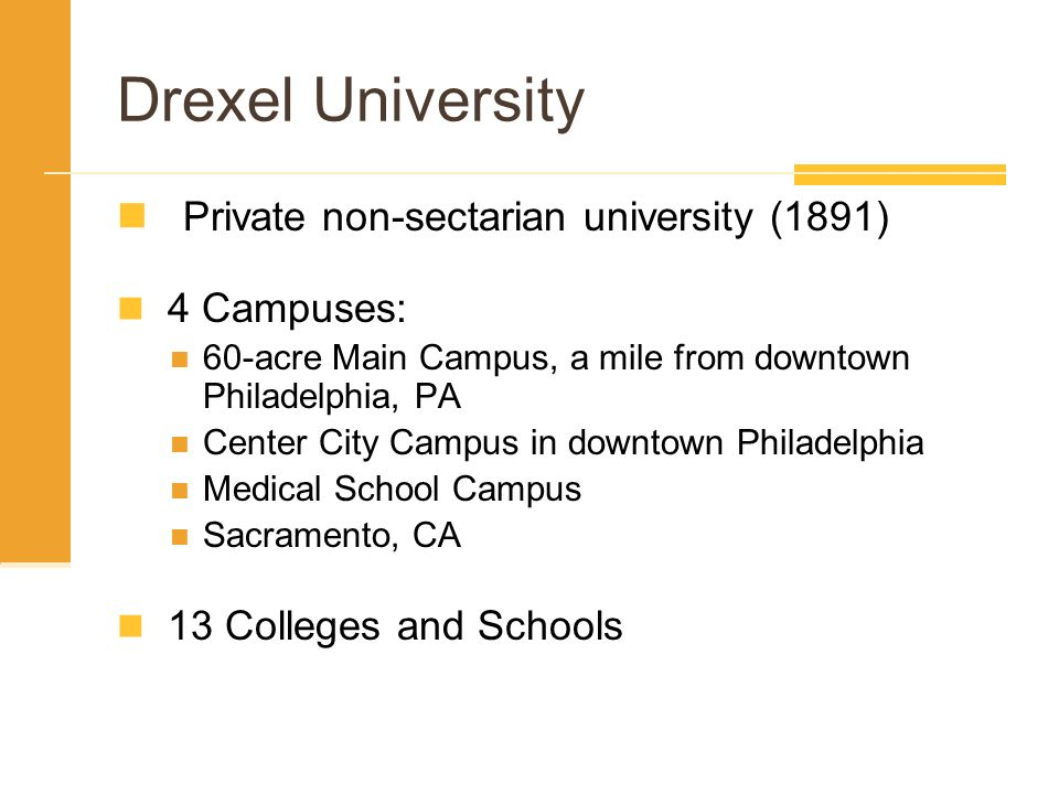 Private non-sectarian university (1891) 4 Campuses: 60-acre Main Campus, a mile from downtown Philadelphia, PA Center City Campus in downtown Philadel