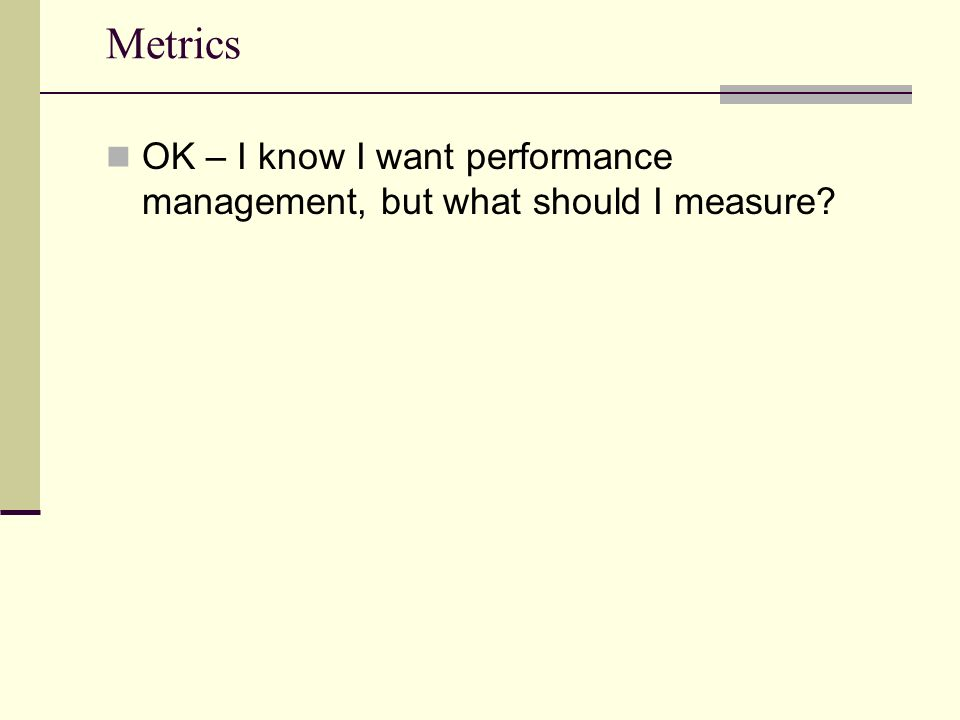 Metrics OK – I know I want performance management, but what should I measure?