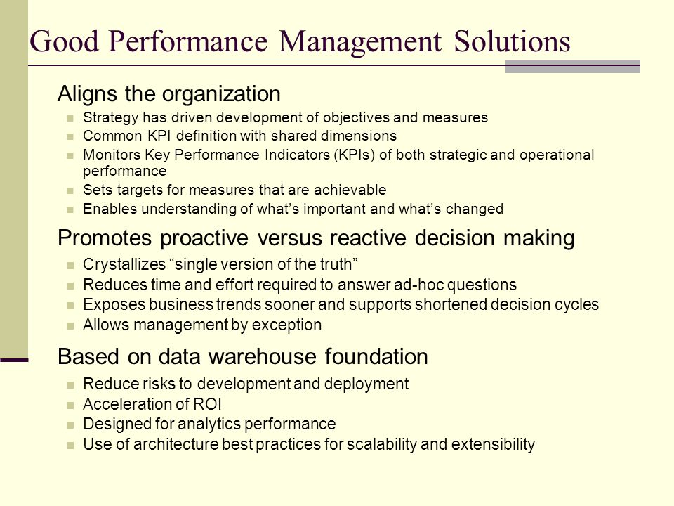 Good Performance Management Solutions Aligns the organization Strategy has driven development of objectives and measures Common KPI definition with sh