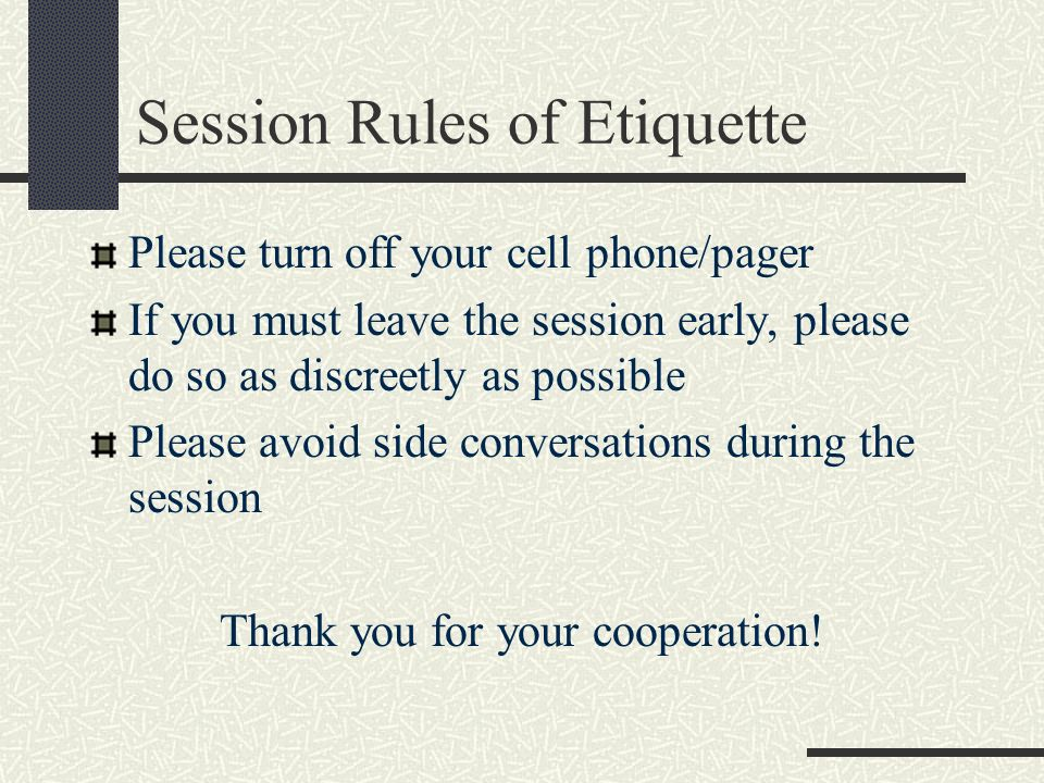 Session Rules of Etiquette Please turn off your cell phone/pager If you must leave the session early, please do so as discreetly as possible Please av
