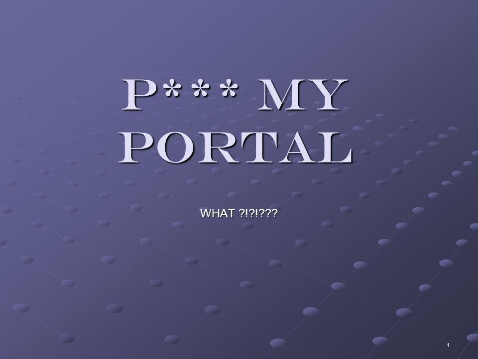 1 P*** My Portal WHAT ! !