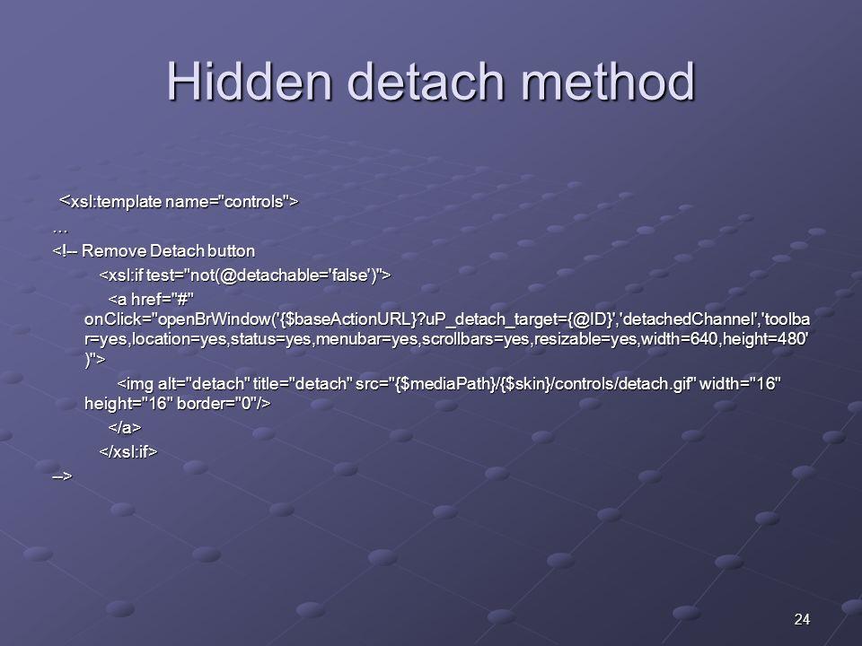 24 Hidden detach method … <!-- Remove Detach button -->