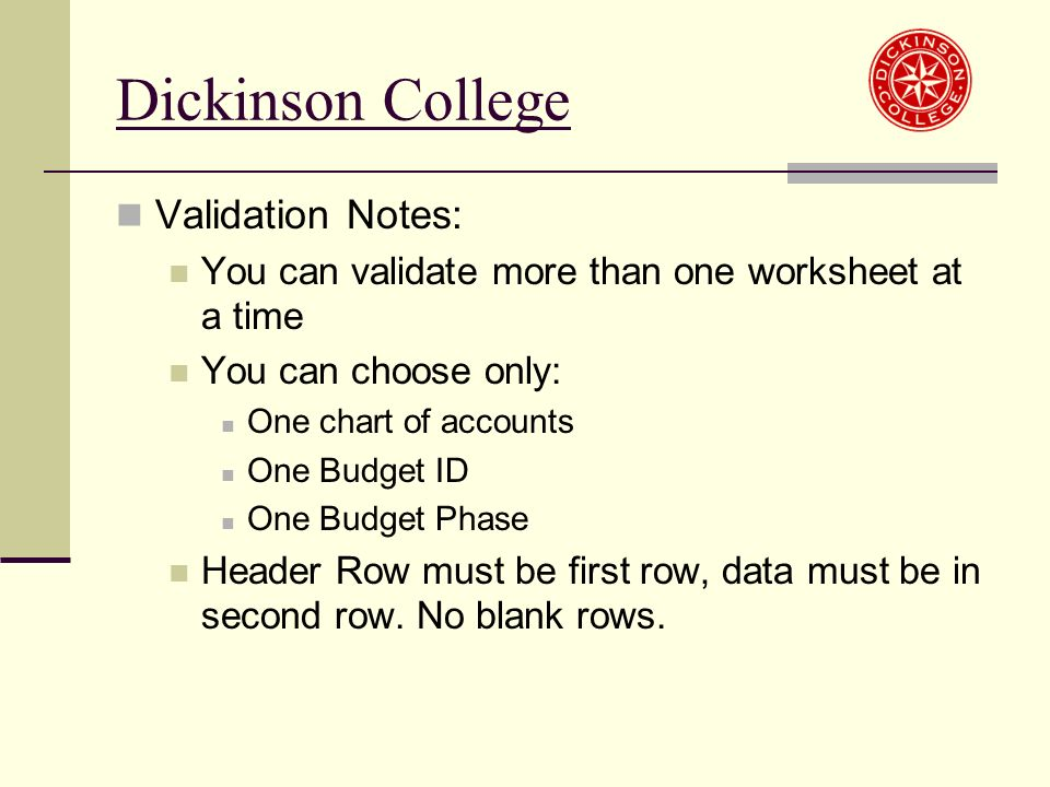 Validation Notes: You can validate more than one worksheet at a time You can choose only: One chart of accounts One Budget ID One Budget Phase Header Row must be first row, data must be in second row.