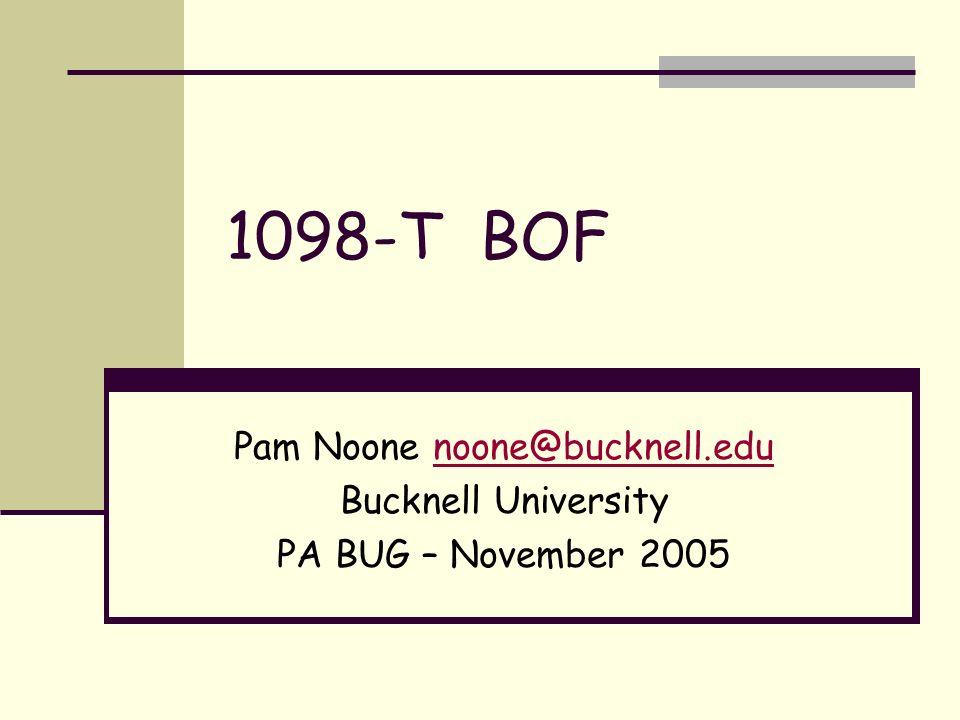 1098-T BOF Pam Noone noone@bucknell.edunoone@bucknell.edu Bucknell University PA BUG – November 2005