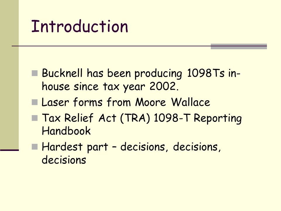 Introduction Bucknell has been producing 1098Ts in- house since tax year 2002.