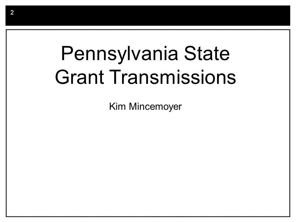 3 Pennsylvania State Grant Files PA State Grant Status Data Student (Need Analysis) Data or Student Aid Fund Data NA State Grant Data PA State Grant Disbursement Data PA State Grant Certification Data