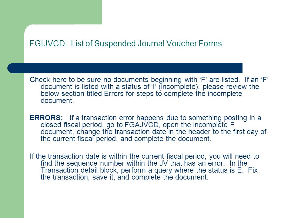 FGIJVCD: List of Suspended Journal Voucher Forms Check here to be sure no documents beginning with F are listed. If an F document is listed with a sta
