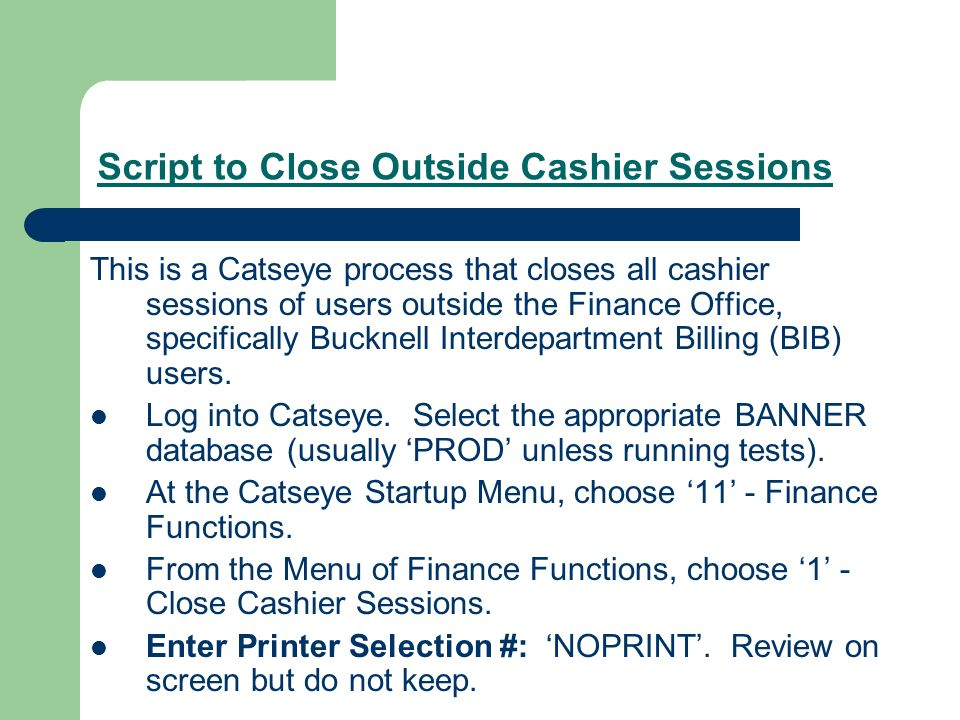 Script to Close Outside Cashier Sessions This is a Catseye process that closes all cashier sessions of users outside the Finance Office, specifically