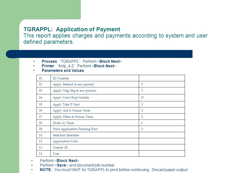 TGRAPPL: Application of Payment This report applies charges and payments according to system and user defined parameters. Process: TGRAPPL. Perform. P