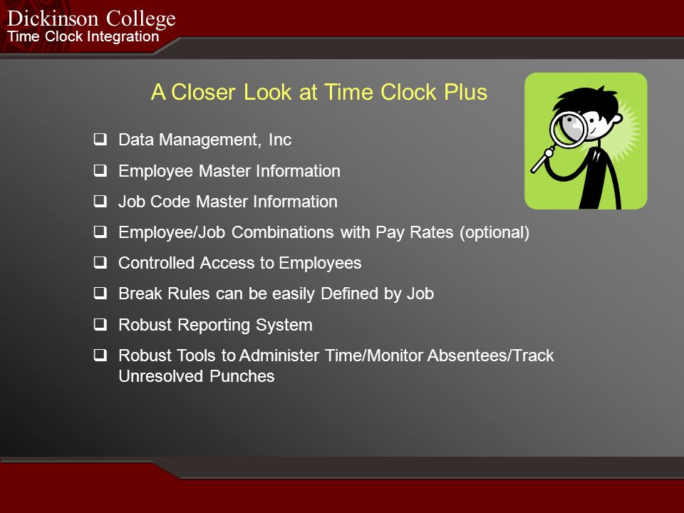 Time Clock Integration Dickinson College The Plan - Issues to be Resolved Maintenance of Job Code Validation Table Closing the Pay Week (TCP) Running