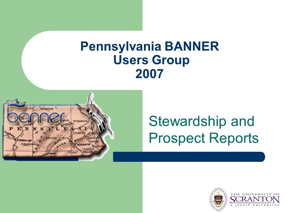 Pennsylvania BANNER Users Group 2007 Stewardship and Prospect Reports