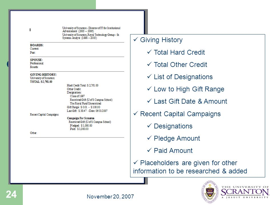 November 20, 2007 24 Giving History Total Hard Credit Total Other Credit List of Designations Low to High Gift Range Last Gift Date & Amount Recent Ca
