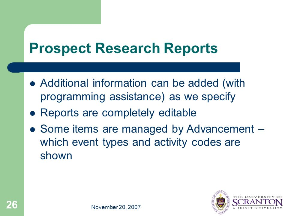 November 20, 2007 26 Prospect Research Reports Additional information can be added (with programming assistance) as we specify Reports are completely
