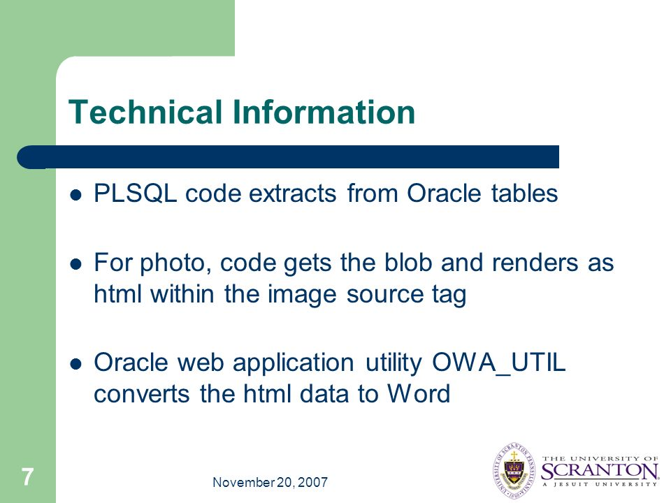 November 20, 2007 7 Technical Information PLSQL code extracts from Oracle tables For photo, code gets the blob and renders as html within the image so