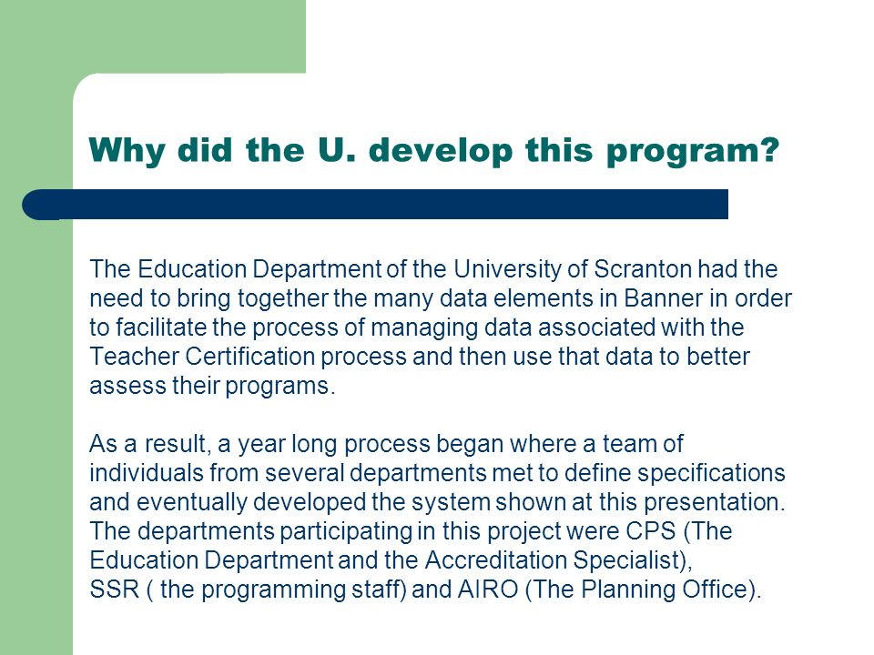Why did the U. develop this program? The Education Department of the University of Scranton had the need to bring together the many data elements in B