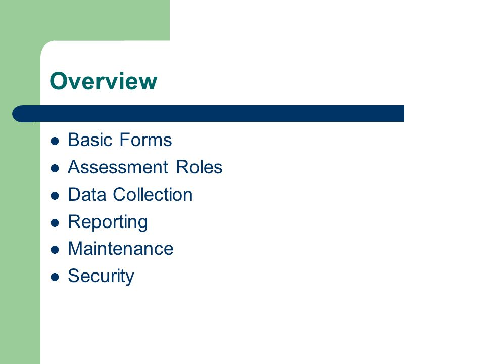 Overview Basic Forms Assessment Roles Data Collection Reporting Maintenance Security