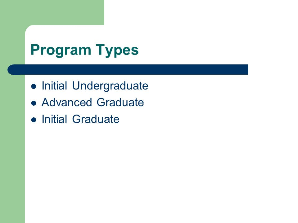 Program Types Initial Undergraduate Advanced Graduate Initial Graduate