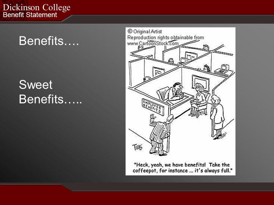 Benefit Statement Dickinson College Benefits…. Sweet Benefits…..