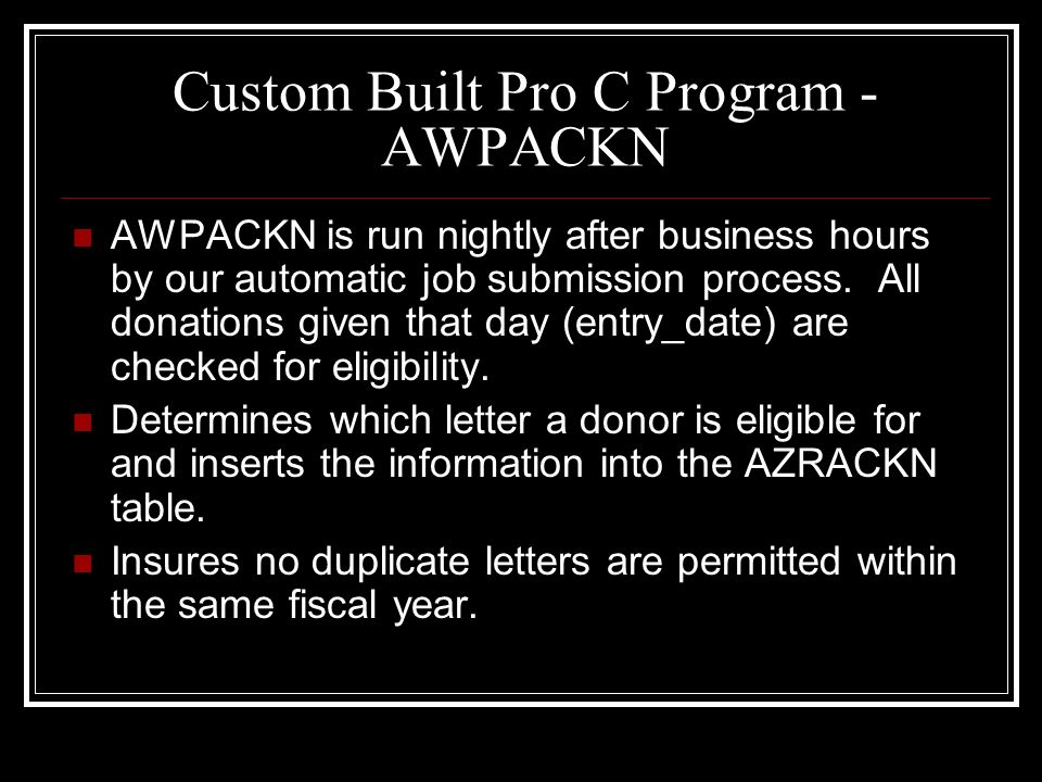 Custom Built Pro C Program - AWPACKN AWPACKN is run nightly after business hours by our automatic job submission process.