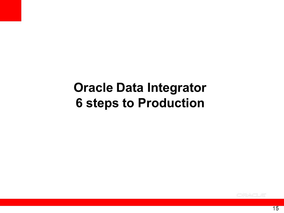 15 Oracle Data Integrator 6 steps to Production