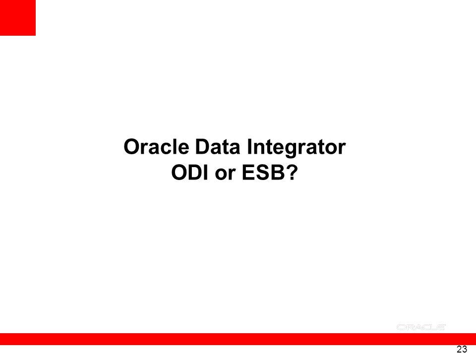 23 Oracle Data Integrator ODI or ESB?